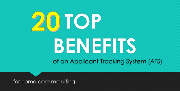 Top 20 Benefits of an Applicant Tracking System (ATS) for Home Care Recruiting
